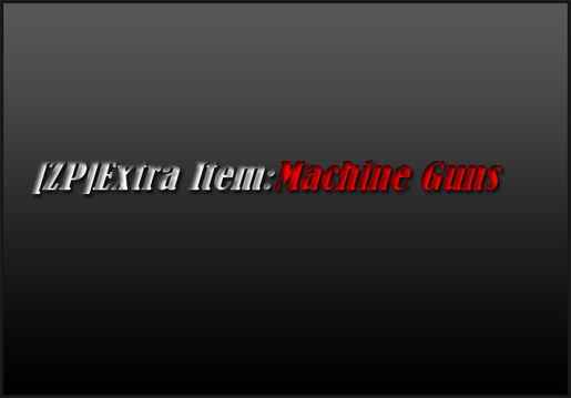 [ZP]Extra Item:Machine Guns 1.0